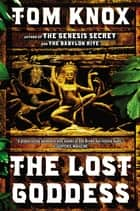 The Lost Goddess - A Novel 電子書籍 by Tom Knox