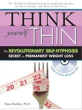 Think Yourself Thin - The Revolutionary Self-Hypnosis Secret to Permanent Weight Loss ebook by Darcy Buehler, Ph.D.