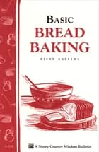 Basic Bread Baking - Storey's Country Wisdom Bulletin A-198 eBook by Glenn Andrews