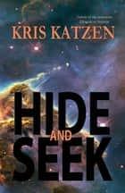 Hide and Seek ebook by Kris Katzen