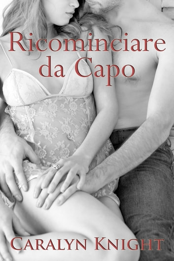 Ricominciare da Capo ebook by Caralyn Knight