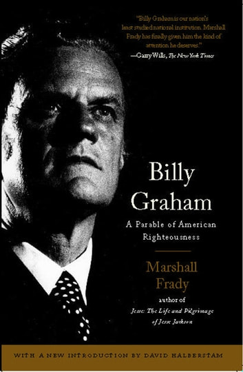Billy Graham - A Parable of American Righteousness ebook by Marshall Frady