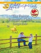 The Forest Ranger's Child (Mills & Boon Love Inspired) eBook by Leigh Bale