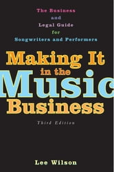 Making It in the Music Business - The Business and Legal Guide for Songwriters and Performers ebook by Lee Wilson
