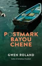 Postmark Bayou Chene - A Novel ebook by Gwen Roland