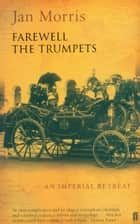Farewell the Trumpets ebook by Jan Morris