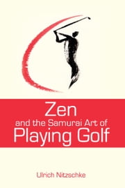 Zen and the Samurai Art of Playing Golf ebook by Ulrich Nitzschke