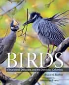 Birds of Maryland, Delaware, and the District of Columbia ebook by Bruce M. Beehler, Middleton Evans, Chandler S. Robbins