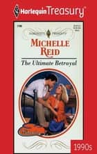 The Ultimate Betrayal ebook by Michelle Reid