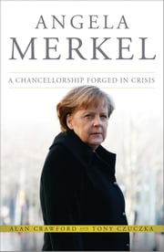 Angela Merkel - A Chancellorship Forged in Crisis ebook by Alan Crawford,Tony Czuczka