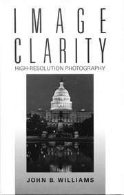 Image Clarity: High-Resolution Photography ebook by John B Williams