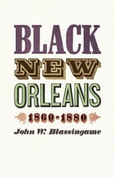 Black New Orleans, 1860-1880 ebook by John W. Blassingame