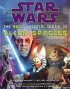 Star Wars: The New Essential Guide to Alien Species ebook by Ann Margaret Lewis, Helen Keier
