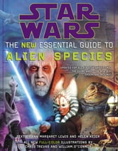 Star Wars: The New Essential Guide to Alien Species ebook by Ann Margaret Lewis,Helen Keier