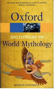 A Dictionary of World Mythology ebook by Arthur Cotterell