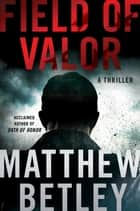 Field of Valor - A Thriller ebook by Matthew Betley
