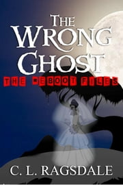 The Wrong Ghost - The Reboot Files, #4 ebook by C. L. Ragsdale