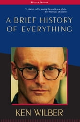 A Brief History of Everything - Revised Edition ebook by Ken Wilber