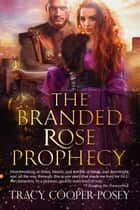 The Branded Rose Prophecy ebook by Tracy Cooper-Posey