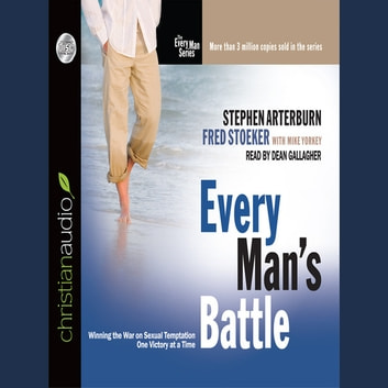 Every Mans Battle: Winning the War on Sexual Temptation One Victory at a Time