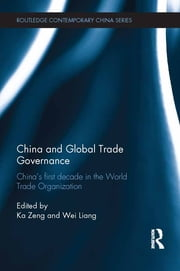 China and Global Trade Governance - China's First Decade in the World Trade Organization ebook by Ka Zeng,Wei Liang