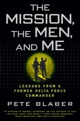 The Mission, The Men, and Me - Lessons from a Former Delta Force Commander ebook by Pete Blaber
