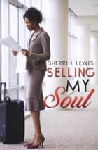 Selling My Soul ebook by Sherri L. Lewis