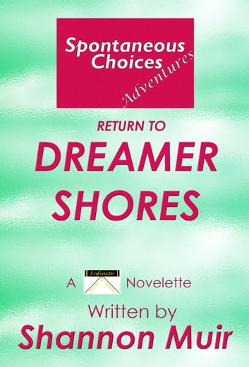 Spontaneous Choices Adventures: Return to Dreamer Shores ebook by Shannon Muir