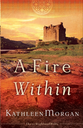 Fire Within, A (These Highland Hills Book #3) ebook by Kathleen Morgan