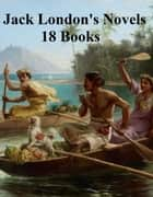 Jack London's Novels: 18 books ebook by Jack London