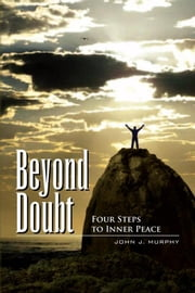 Beyond Doubt - Four Steps to Inner Peace ebook by John Murphy