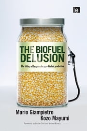 The Biofuel Delusion - The Fallacy of Large Scale Agro-Biofuels Production ebook by Mario Giampietro,Kozo Mayumi