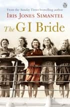 The GI Bride ebook by Iris Jones Simantel