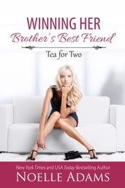 Winning her Brother's Best Friend - Tea for Two, #2 ebook by Noelle Adams
