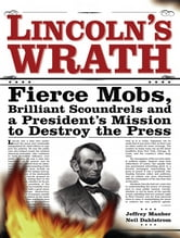 Lincoln's Wrath - Fierce Mobs, Brilliant Scoundrels and a President's Mission to Destroy the Press ebook by Neil Dahlstrom,Jeffrey Manber
