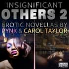 Insignificant Others 2 - Erotic Novellas by Pynk and Carol Taylor eBook by Carol Taylor, Pynk
