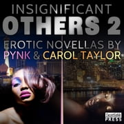 Insignificant Others 2 - Erotic Novellas by Pynk and Carol Taylor ebook by Carol Taylor,Pynk