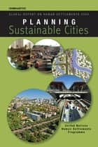 Planning Sustainable Cities - Global Report on Human Settlements 2009 ebook by Un-Habitat
