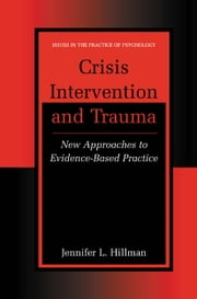 Crisis Intervention and Trauma - New Approaches to Evidence-Based Practice ebook by Jennifer L. Hillman