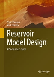 Reservoir Model Design - A Practitioner's Guide ebook by Philip Ringrose,Mark Bentley