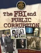 The FBI and Public Corruption ebook by Robert Grayson