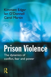 Prison Violence - Conflict, power and vicitmization ebook by Kimmett Edgar,Ian O'Donnell,Carol Martin