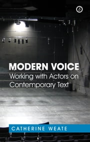 Modern Voice: Working with Actors on Contemporary Text ebook by Catherine Weate