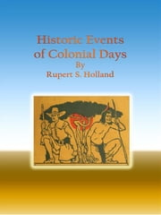 Historic Events of Colonial Days ebook by Rupert S. Holland