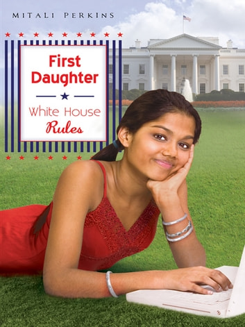 First Daughter: White House Rules ebook by Mitali Perkins