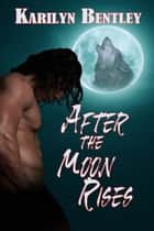After the Moon Rises ebook by Karilyn  Bentley