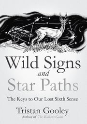 Wild Signs and Star Paths - 'A beautifully written almanac of tricks and tips that we've lost along the way' Observer eBook by Tristan Gooley