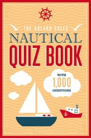 The Adlard Coles Nautical Quiz Book - With 1,000 questions ebook by Bloomsbury Publishing
