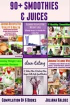90+ Smoothies & Juices - Compilation Of 6 Blender Recipes Books ebook by Juliana Baldec