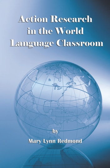 Action Research in the World Language Classroom ebook by Mary Lynn Redmond